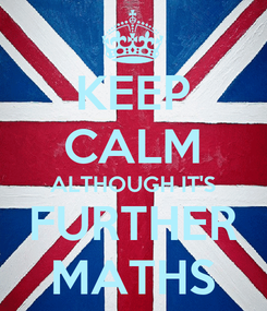 Poster: KEEP CALM ALTHOUGH IT'S FURTHER MATHS
