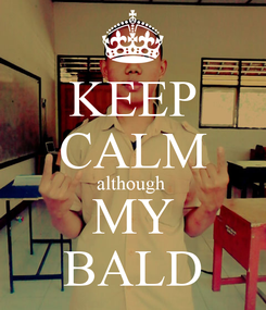 Poster: KEEP CALM although  MY BALD