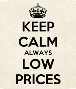 Poster: KEEP CALM ALWAYS LOW PRICES