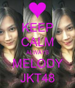 Poster: KEEP CALM ALWAYS MELODY JKT48