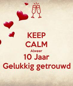Poster: KEEP CALM Alweer 10 Jaar Gelukkig getrouwd