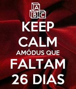 Poster: KEEP CALM AMÓDUS QUE FALTAM 26 DIAS