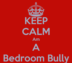 Poster: KEEP CALM Am A Bedroom Bully