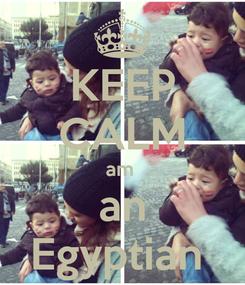 Poster: KEEP CALM am  an Egyptian