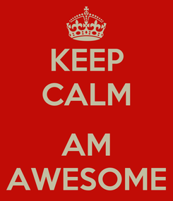 Poster: KEEP CALM  AM AWESOME