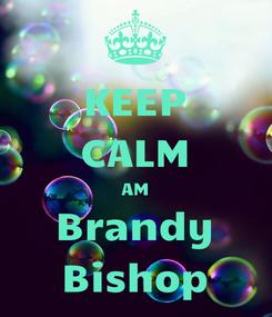 Poster: KEEP CALM AM Brandy Bishop