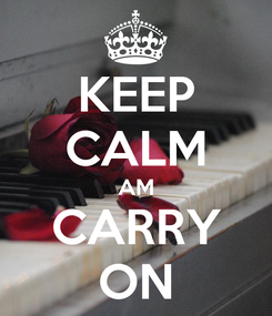 Poster: KEEP CALM AM CARRY ON