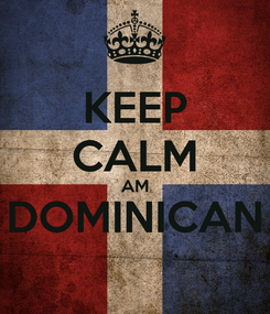 Poster: KEEP CALM AM DOMINICAN