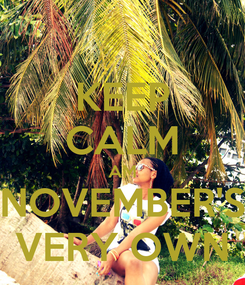 Poster: KEEP CALM AM NOVEMBER'S VERY OWN