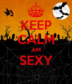 Poster: KEEP CALM AM SEXY
