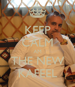 Poster: KEEP CALM AM THE NEW KAFEEL