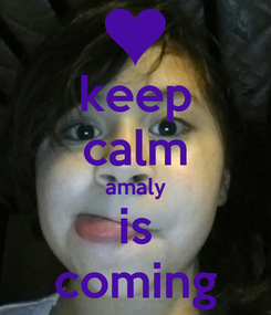Poster: keep calm amaly is coming