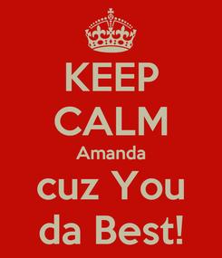 Poster: KEEP CALM Amanda cuz You da Best!