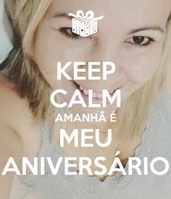 Poster: KEEP CALM AMANHÃ É MEU ANIVERSÁRIO