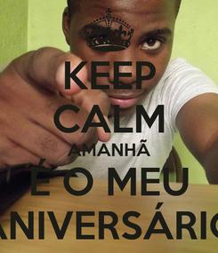 Poster: KEEP CALM AMANHÃ É O MEU ANIVERSÁRIO