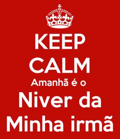 Poster: KEEP CALM Amanhã é o  Niver da Minha irmã