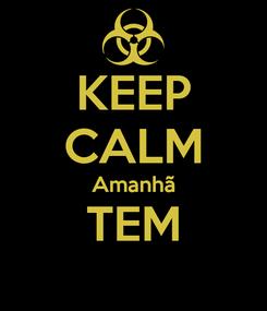 Poster: KEEP CALM Amanhã TEM