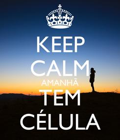 Poster: KEEP CALM AMANHÃ TEM CÉLULA