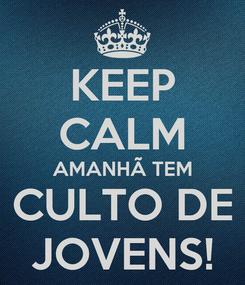 Poster: KEEP CALM AMANHÃ TEM CULTO DE JOVENS!
