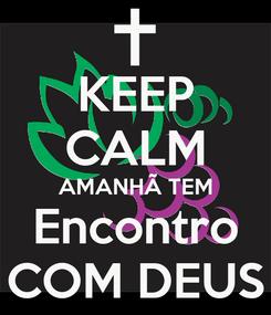 Poster: KEEP CALM AMANHÃ TEM Encontro COM DEUS