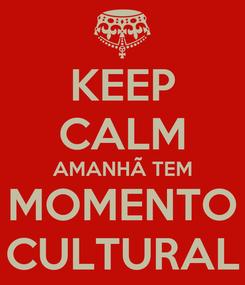 Poster: KEEP CALM AMANHÃ TEM MOMENTO CULTURAL