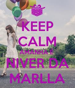 Poster: KEEP CALM AMANHA É  NIVER DA MARLLA