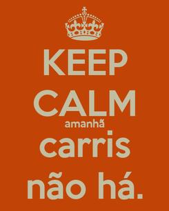 Poster: KEEP CALM amanhã carris não há.