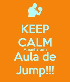 Poster: KEEP CALM Amanhã tem Aula de Jump!!!