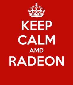 Poster: KEEP CALM AMD RADEON