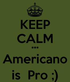 Poster: KEEP CALM *** Americano is  Pro ;)