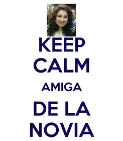 Poster: KEEP CALM AMIGA DE LA NOVIA
