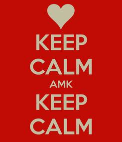 Poster: KEEP CALM AMK KEEP CALM