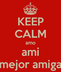 Poster: KEEP CALM amo ami mejor amiga