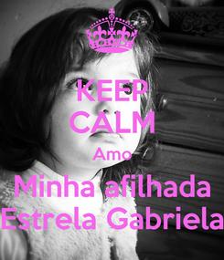 Poster: KEEP CALM Amo Minha afilhada Estrela Gabriela