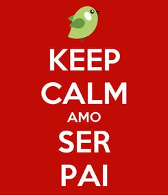 Poster: KEEP CALM AMO SER PAI