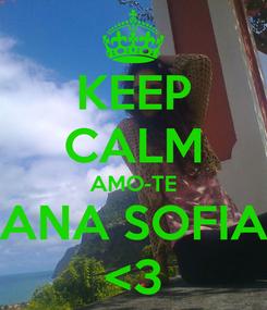 Poster: KEEP CALM AMO-TE ANA SOFIA <3