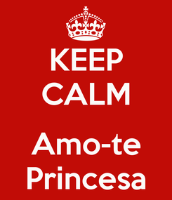 Poster: KEEP CALM  Amo-te Princesa