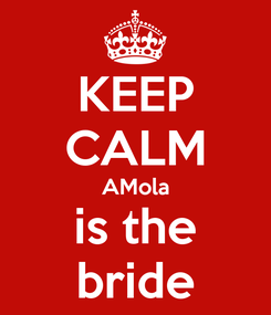 Poster: KEEP CALM AMola is the bride