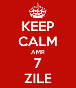 Poster: KEEP CALM AMR 7 ZILE