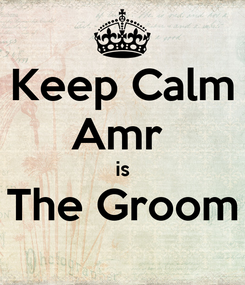 Poster: Keep Calm Amr  is The Groom