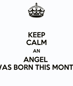 Poster: KEEP CALM AN ANGEL  WAS BORN THIS MONTH