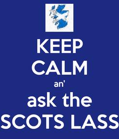Poster: KEEP CALM an' ask the SCOTS LASS