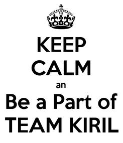 Poster: KEEP CALM an Be a Part of TEAM KIRIL
