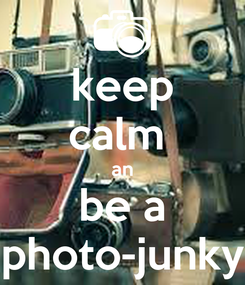Poster: keep calm  an be a photo-junky