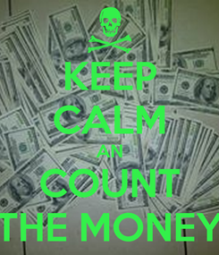 Poster: KEEP CALM AN COUNT THE MONEY