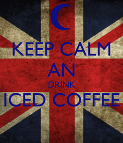 Poster: KEEP CALM AN DRINK ICED COFFEE