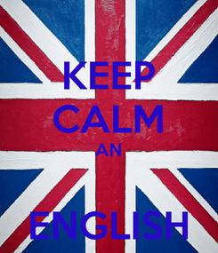 Poster: KEEP CALM AN  ENGLISH