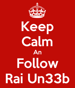 Poster: Keep Calm An Follow Rai Un33b