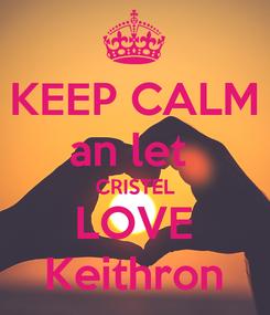 Poster: KEEP CALM an let  CRISTEL LOVE Keithron