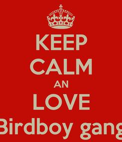 Poster: KEEP CALM AN LOVE Birdboy gang